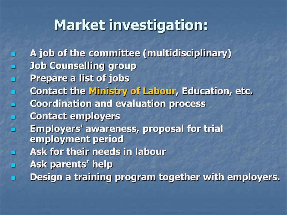 Market investigation:  A job of the committee (multidisciplinary)  Job Counselling group  Prepare a list of jobs  Contact the Ministry of Labour, Education, etc.