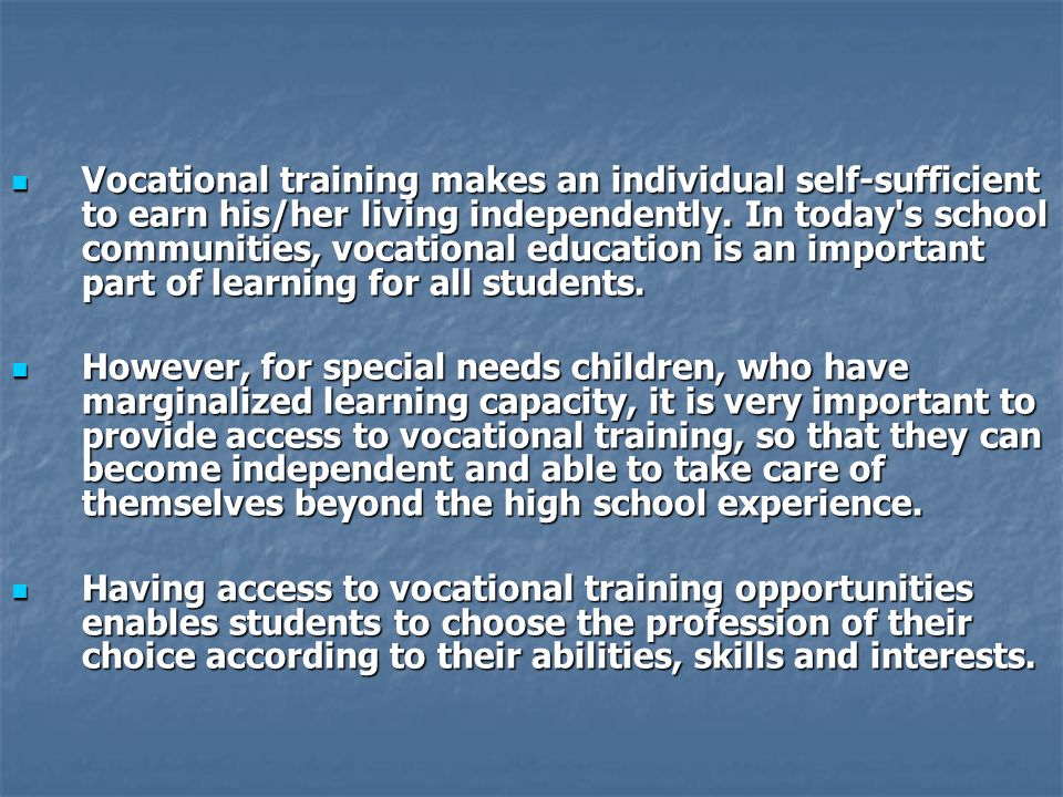  Vocational training makes an individual self-sufficient to earn his/her living independently.