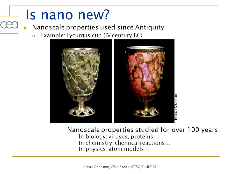 Is nano new?  Nanoscale properties used since Antiquity  Example: Lycurgus cup (IV century BC) British Museum Alexei Grinbaum, CEA-Saclay/SPEC/LARSI