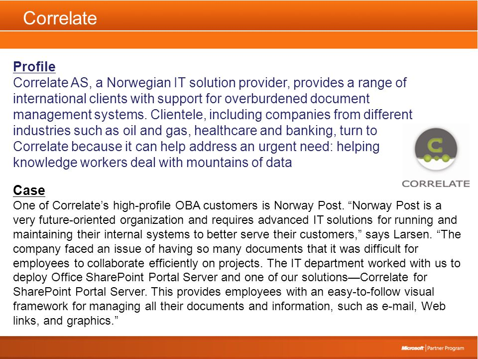 Correlate Profile Correlate AS, a Norwegian IT solution provider, provides a range of international clients with support for overburdened document management systems.