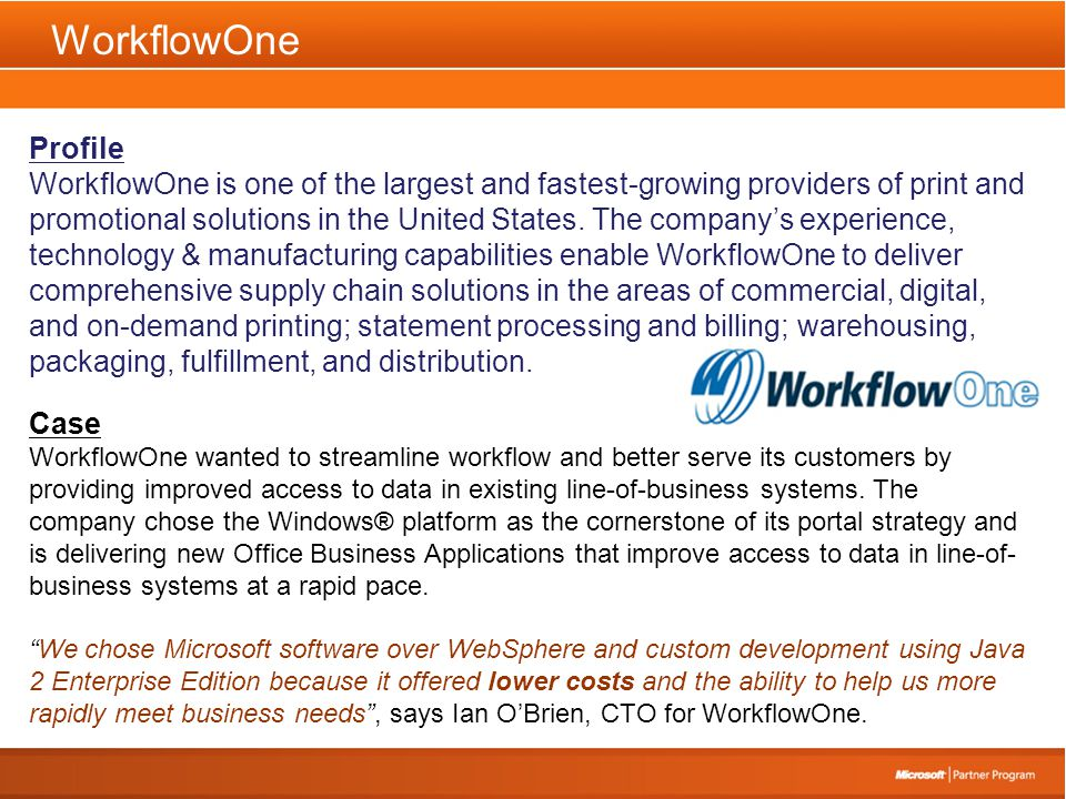 WorkflowOne Profile WorkflowOne is one of the largest and fastest-growing providers of print and promotional solutions in the United States.