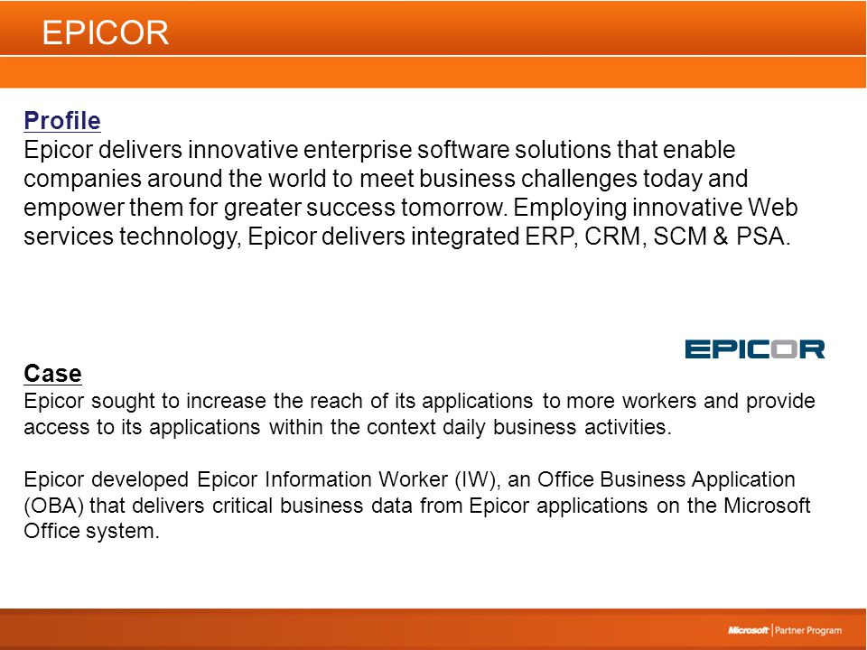 EPICOR Profile Epicor delivers innovative enterprise software solutions that enable companies around the world to meet business challenges today and empower them for greater success tomorrow.