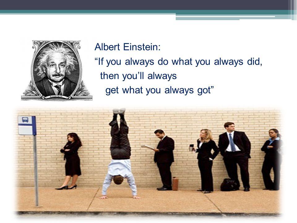 """Albert Einstein: """"If you always do what you always did, then you'll always get what you always got"""""""