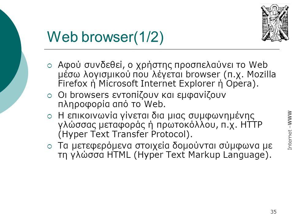 Internet –WWW 35 Web browser(1/2)  Αφού συνδεθεί, ο χρήστης προσπελαύνει το Web µέσω λογισμικού που λέγεται browser (π.χ. Mozilla Firefox ή Microsoft