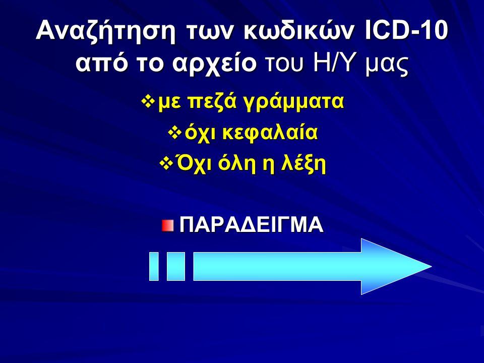 Αναζήτηση των κωδικών ICD-10 από το αρχείο του Η/Υ μας  με πεζά γράμματα  όχι κεφαλαία  Όχι όλη η λέξη ΠΑΡΑΔΕΙΓΜΑ