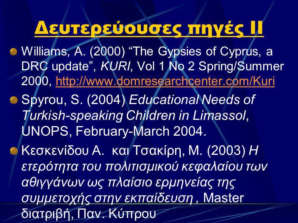 """Δευτερεύουσες πηγές ΙΙ Williams, A. (2000) """"The Gypsies of Cyprus, a DRC update"""", KURI, Vol 1 No 2 Spring/Summer 2000, http://www.domresearchcenter.co"""