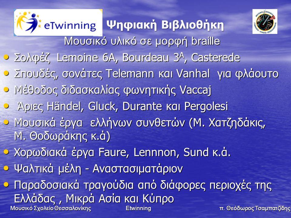 Ψηφιακή Βιβλιοθήκη Ψηφιακή Βιβλιοθήκη Μουσικό υλικό σε μορφή braille • Σολφέζ Lemoine 6A, Bourdeau 3 A, Casterede • Σπουδές, σονάτες Telemann και Vanh