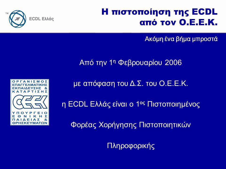 www.ecdl.gr Η πιστοποίηση της ECDL από τον Ο.Ε.Ε.Κ. Ακόμη ένα βήμα μπροστά Από την 1 η Φεβρουαρίου 2006 με απόφαση του Δ.Σ. του Ο.Ε.Ε.Κ. η ECDL Ελλάς
