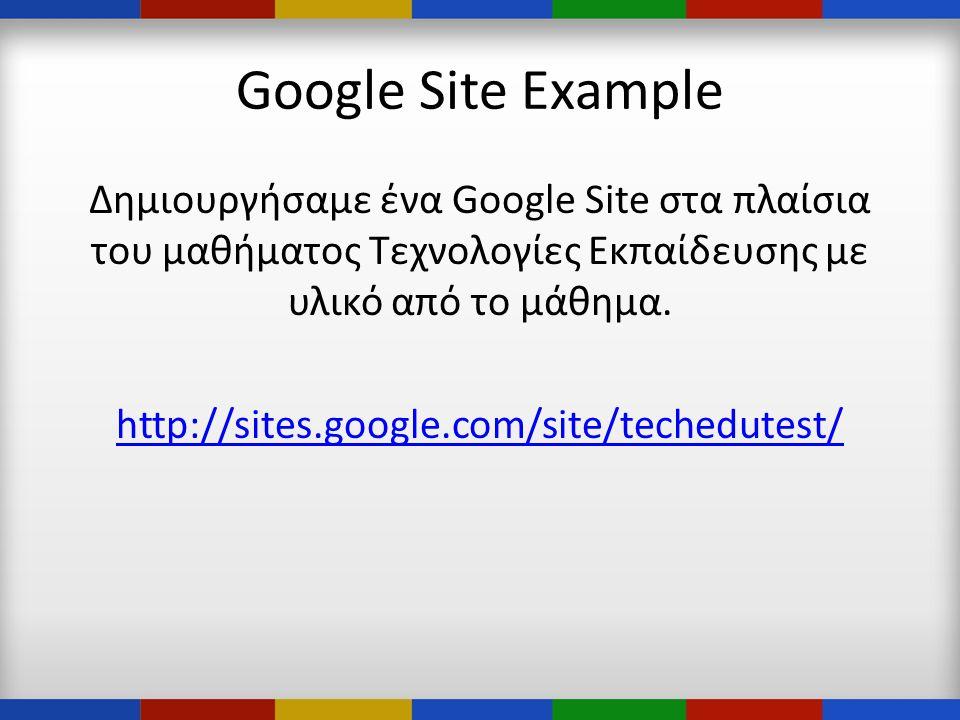 Google Site Example Δημιουργήσαμε ένα Google Site στα πλαίσια του μαθήματος Τεχνολογίες Εκπαίδευσης με υλικό από το μάθημα.