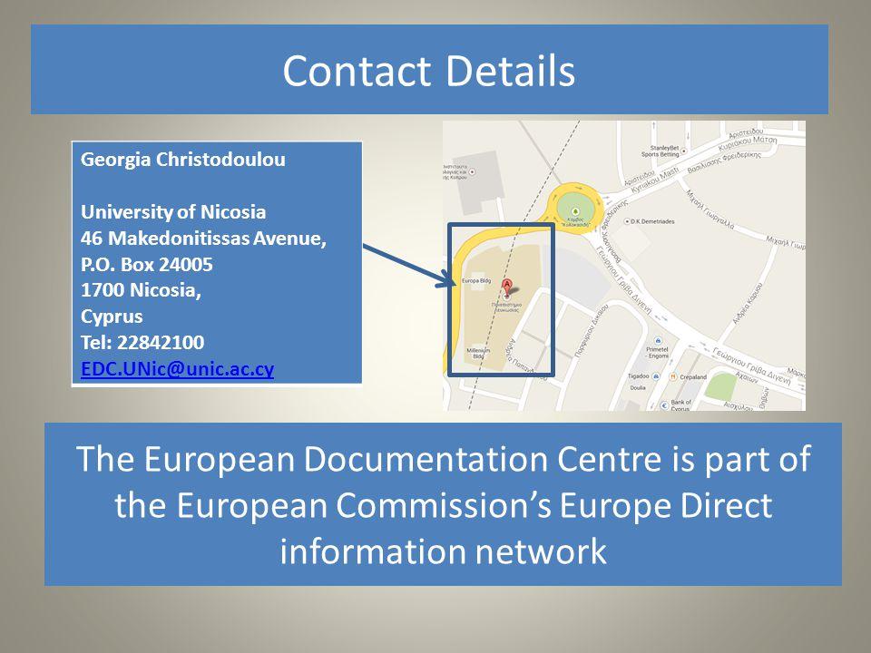 Στοιχεία ΕπικοινωνίαςContact Details Το Κέντρο Ευρωπαϊκής Τεκμηρίωσης αποτελεί επίσημα θεσμοθετημένο δίκτυο πληροφόρησης της Ευρωπαϊκής Επιτροπής Γεωρία Χριστοδούλου Πανεπιστήμιο Λευκωσίας Λεωφ.