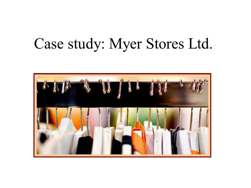 Case study: Myer Stores Ltd.