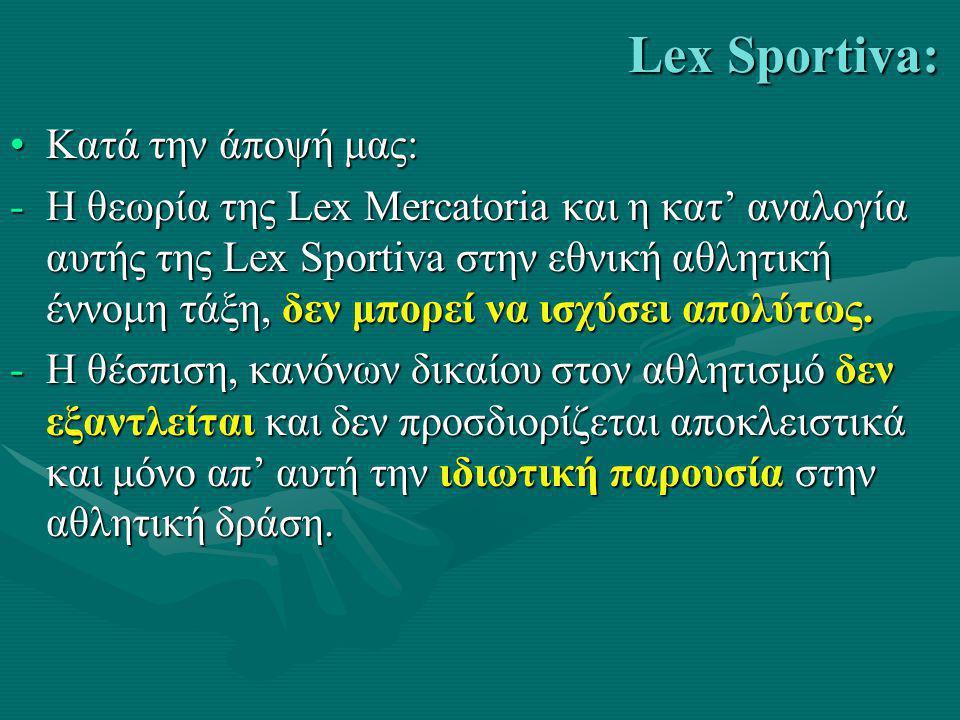 β. Lex Sportiva και Lex Mercatoria Lex Sportiva: •Διαμόρφωση ή συνδιαμόρφωση κανόνων Αθλητικού Δικαίου: - Από τους αθλούμενους ή και - Τους παράγοντες