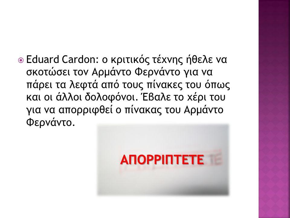  Eduard Cardon: ο κριτικός τέχνης ήθελε να σκοτώσει τον Αρμάντο Φερνάντο για να πάρει τα λεφτά από τους πίνακες του όπως και οι άλλοι δολοφόνοι. Έβαλ