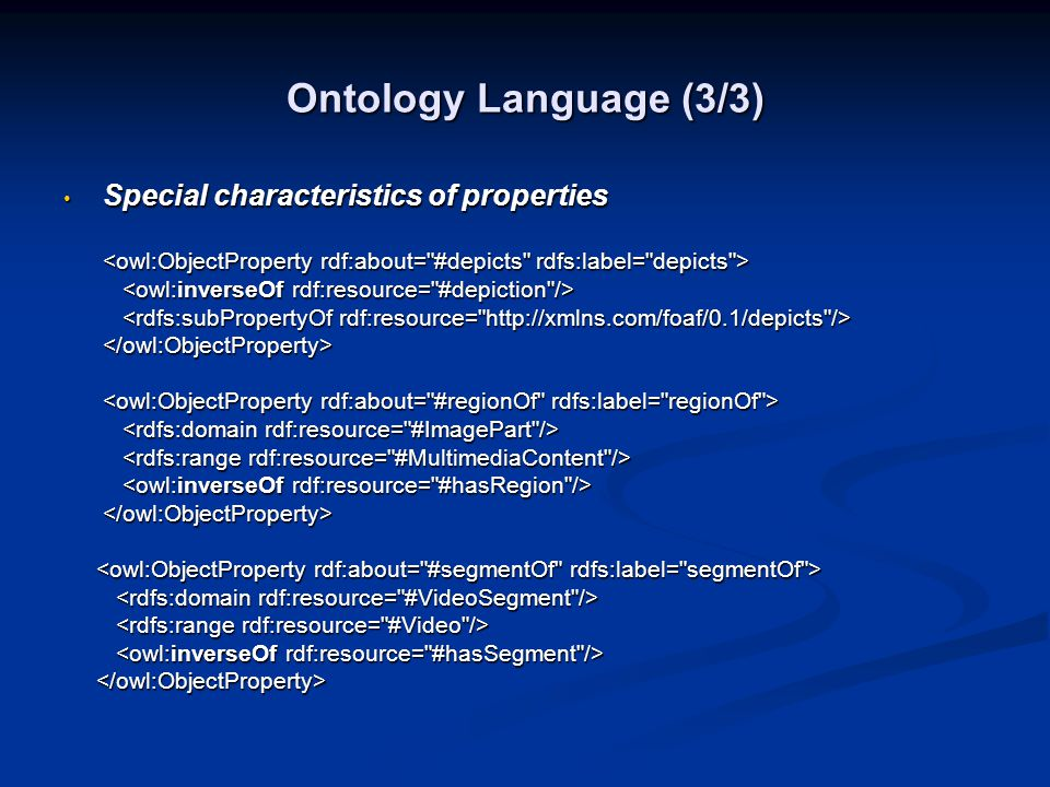 Ontology Language (3/3) • Special characteristics of properties </owl:ObjectProperty>