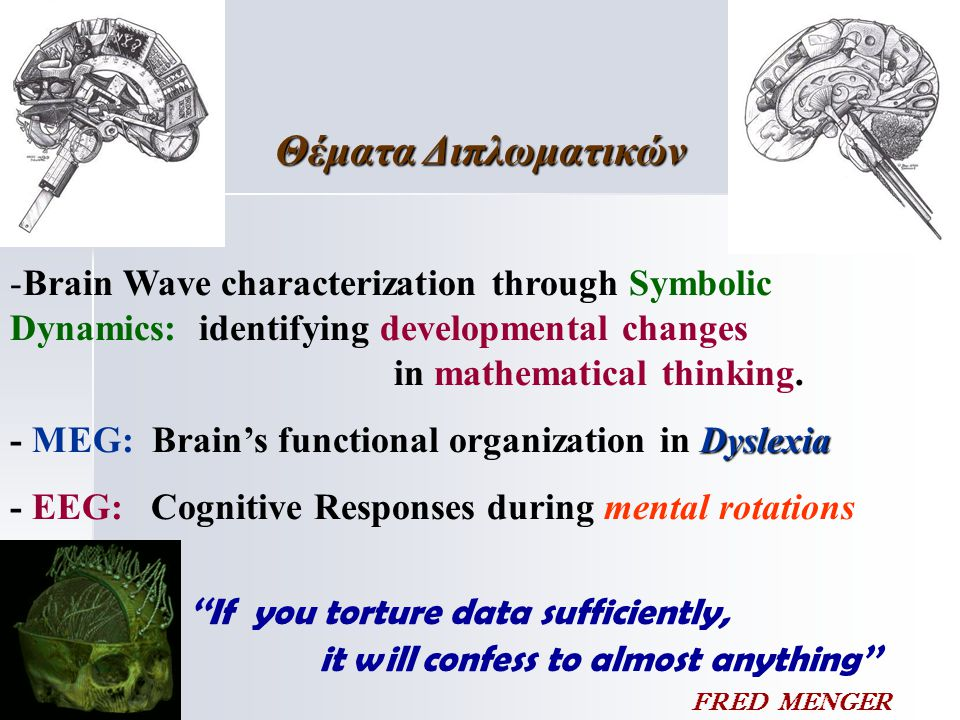 - -Brain Wave characterization through Symbolic Dynamics: identifying developmental changes in mathematical thinking. Dyslexia - MEG: Brain's function