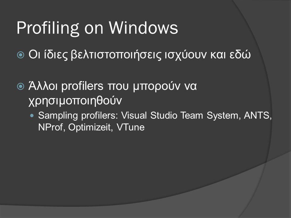 Profiling on Windows  Οι ίδιες βελτιστοποιήσεις ισχύουν και εδώ  Άλλοι profilers που μπορούν να χρησιμοποιηθούν  Sampling profilers: Visual Studio Team System, ANTS, NProf, Optimizeit, VTune