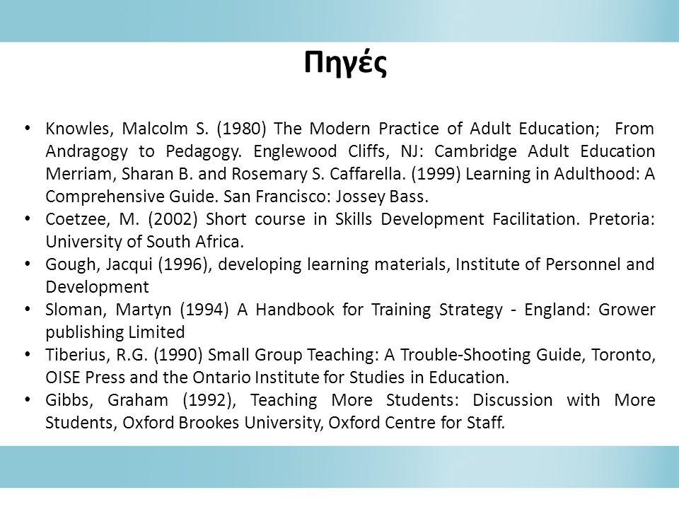 Πηγές • Knowles, Malcolm S. (1980) The Modern Practice of Adult Education; From Andragogy to Pedagogy. Englewood Cliffs, NJ: Cambridge Adult Education