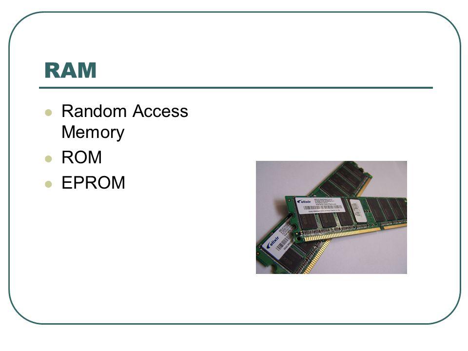RAM  Random Access Memory  ROM  EPROM