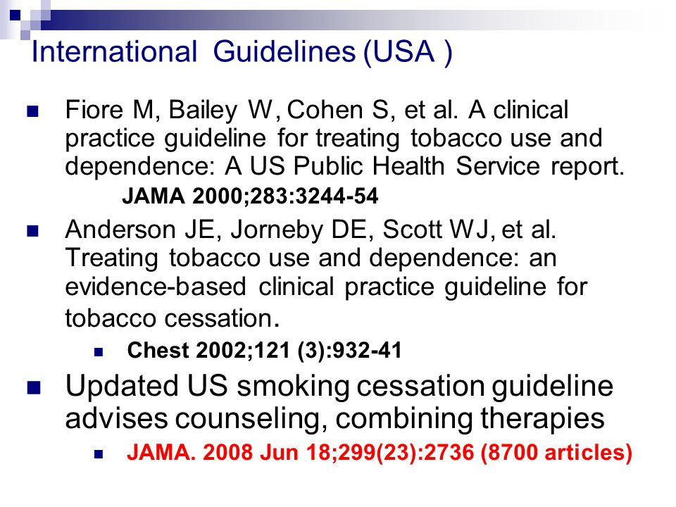 International Guidelines (USA )  Fiore M, Bailey W, Cohen S, et al. A clinical practice guideline for treating tobacco use and dependence: A US Publi