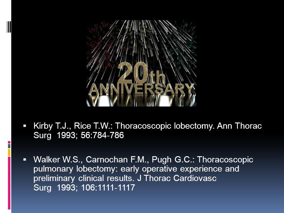  Kirby T.J., Rice T.W.: Thoracoscopic lobectomy. Ann Thorac Surg 1993; 56:784-786  Walker W.S., Carnochan F.M., Pugh G.C.: Thoracoscopic pulmonary l