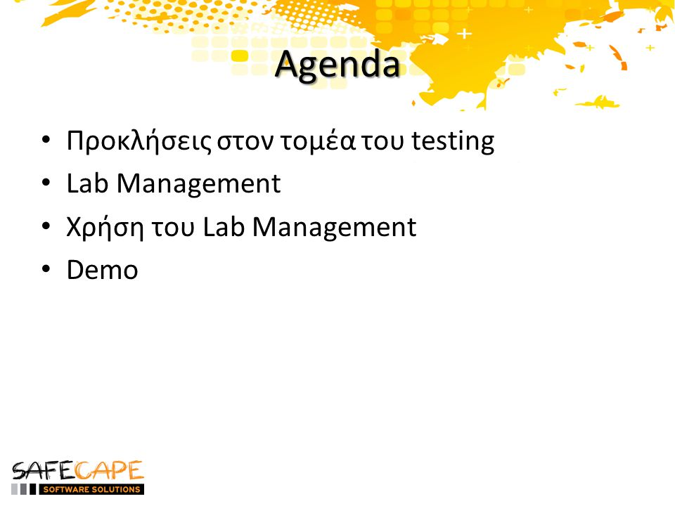 Agenda • Προκλήσεις στον τομέα του testing • Lab Management • Χρήση του Lab Management • Demo