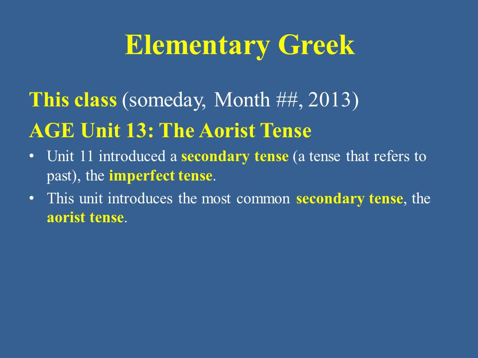 Elementary Greek The aorist tense of Greek verbs: • There is another version of the aorist tense as well.