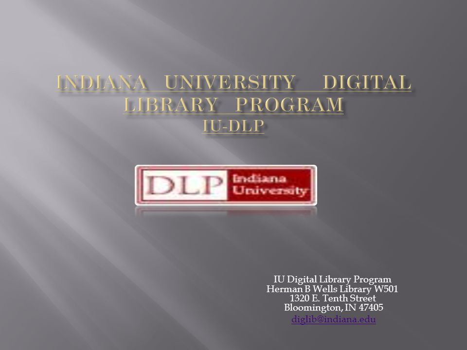 IU Digital Library Program Herman B Wells Library W501 1320 E.