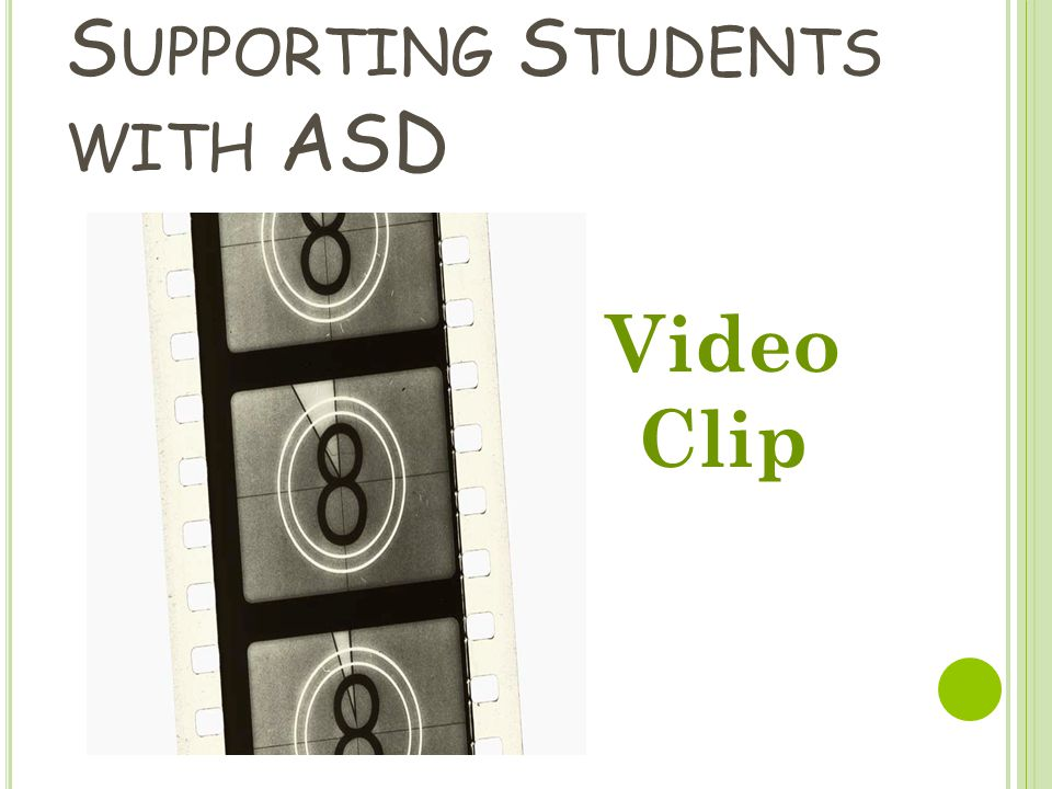 S UPPORTING S TUDENTS WITH ASD Video Clip