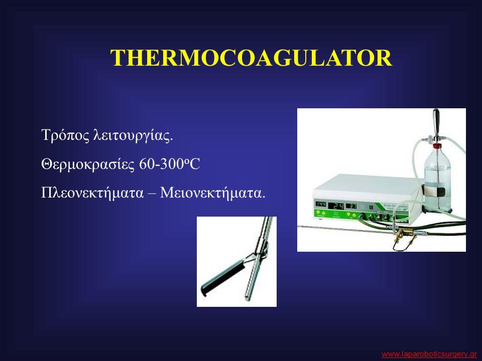 THERMOCOAGULATOR Τρόπος λειτουργίας. Θερμοκρασίες 60-300 ο C Πλεονεκτήματα – Μειονεκτήματα. www.laparoboticsurgery.gr