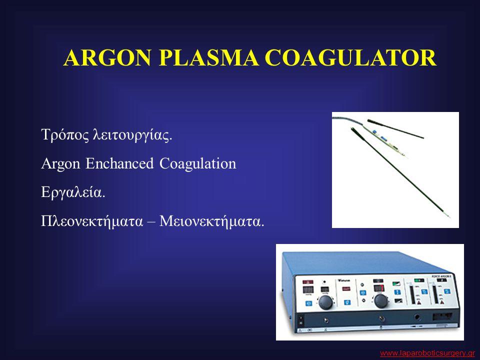 ARGON PLASMA COAGULATOR Τρόπος λειτουργίας. Argon Enchanced Coagulation Εργαλεία. Πλεονεκτήματα – Μειονεκτήματα. www.laparoboticsurgery.gr