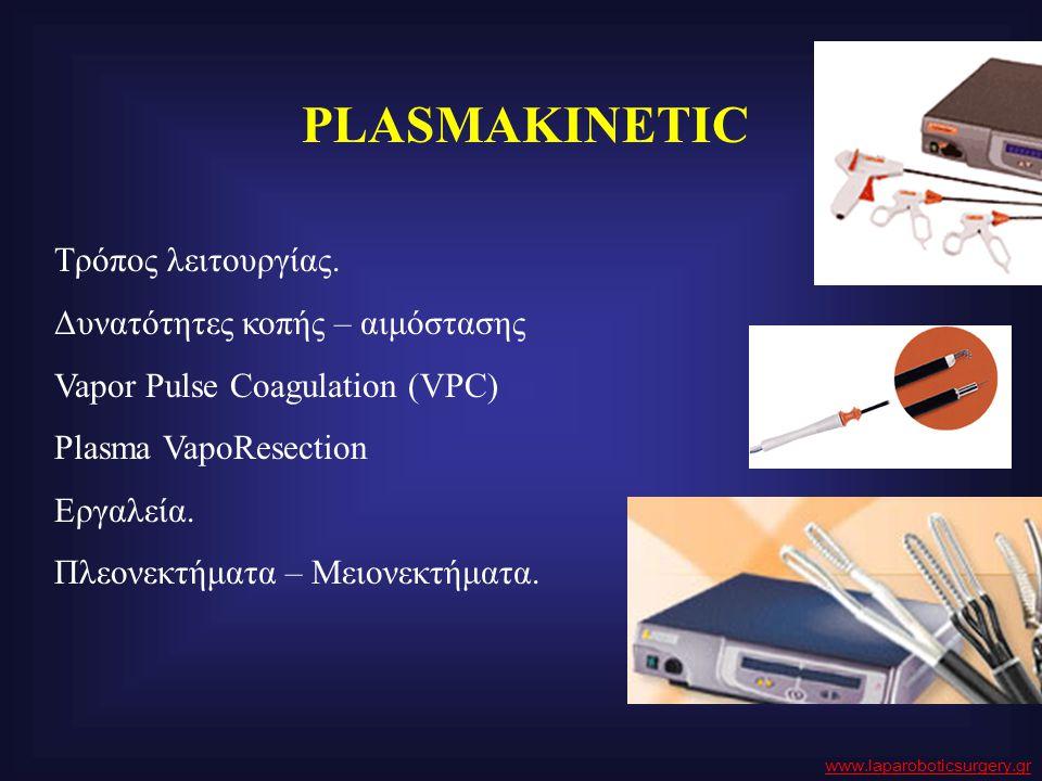 PLASMAKINETIC Τρόπος λειτουργίας. Δυνατότητες κοπής – αιμόστασης Vapor Pulse Coagulation (VPC) Plasma VapoResection Εργαλεία. Πλεονεκτήματα – Μειονεκτ