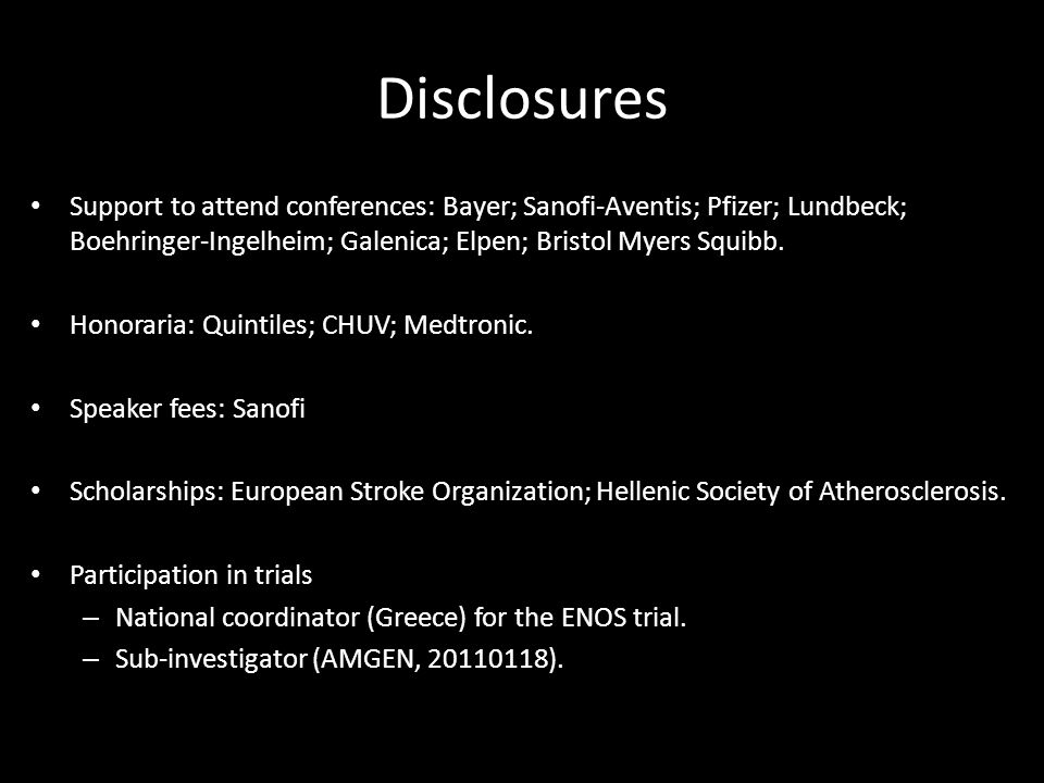 Disclosures • Support to attend conferences: Bayer; Sanofi-Aventis; Pfizer; Lundbeck; Boehringer-Ingelheim; Galenica; Elpen; Bristol Myers Squibb.