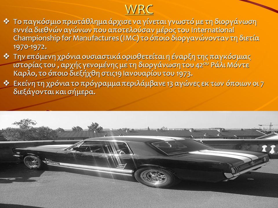 WRC  Το παγκόσμιο πρωτάθλημα άρχισε να γίνεται γνωστό με τη διοργάνωση εννέα διεθνών αγώνων που αποτελούσαν μέρος του International Championship for