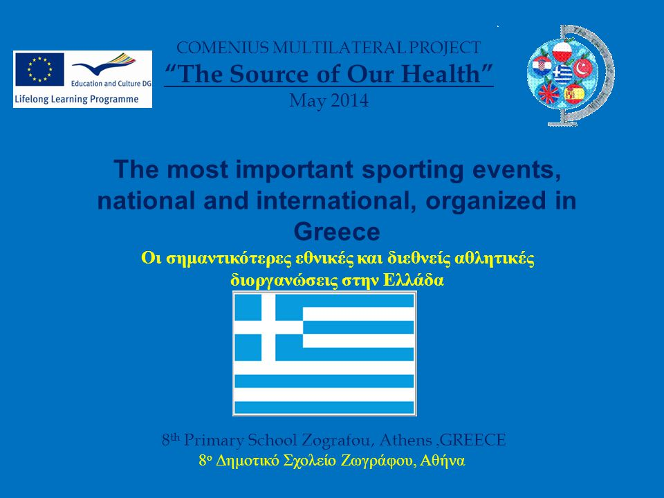 "8 th Primary School Zografou, Athens,GREECE 8 ο Δημοτικό Σχολείο Ζωγράφου, Αθήνα COMENIUS MULTILATERAL PROJECT ""The Source of Our Health"" May 2014 The"