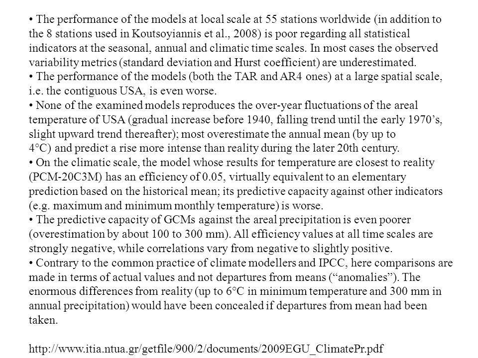 • The performance of the models at local scale at 55 stations worldwide (in addition to the 8 stations used in Koutsoyiannis et al., 2008) is poor regarding all statistical indicators at the seasonal, annual and climatic time scales.
