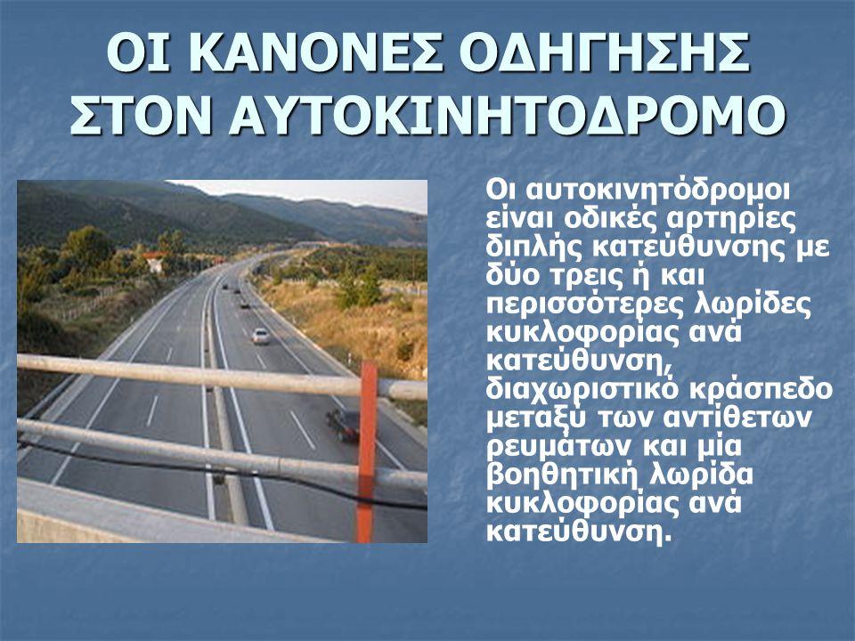 ΟΙ ΚΑΝΟΝΕΣ ΟΔΗΓΗΣΗΣ ΣΤΟΝ ΑΥΤΟΚΙΝΗΤΟΔΡΟΜΟ Οι αυτοκινητόδρομοι είναι οδικές αρτηρίες διπλής κατεύθυνσης με δύο τρεις ή και περισσότερες λωρίδες κυκλοφορ