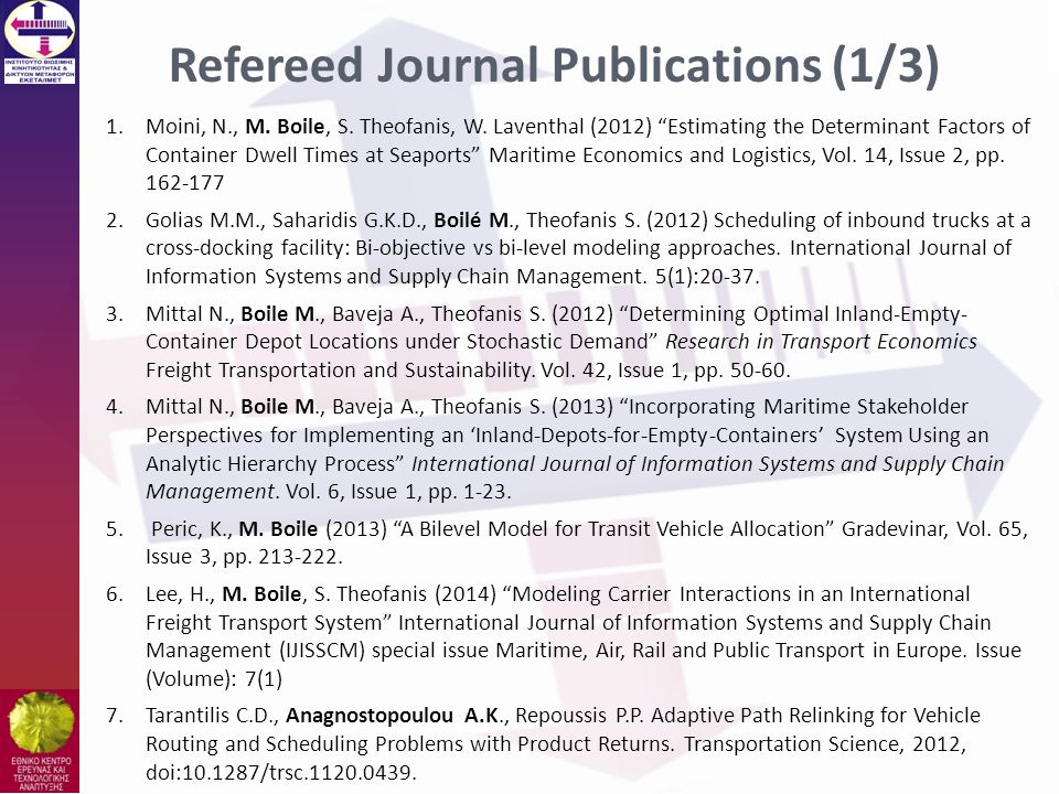 "Refereed Journal Publications (1/3) 1.Moini, N., M. Boile, S. Theofanis, W. Laventhal (2012) ""Estimating the Determinant Factors of Container Dwell Ti"