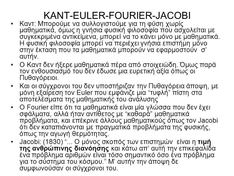 ΚΑΝΤ-EULER-FOURIER-JACOBI •Καντ: Μπορούμε να συλλογιστούμε για τη φύση χωρίς μαθηματικά, όμως η γνήσια φυσική φιλοσοφία που ασχολείται με συγκεκριμένα