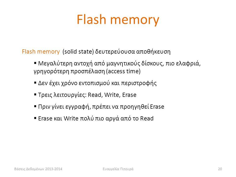 Βάσεις Δεδομένων 2013-2014Ευαγγελία Πιτουρά20 Flash memory Flash memory (solid state) δευτερεύουσα αποθήκευση  Μεγαλύτερη αντοχή από μαγνητικούς δίσκ