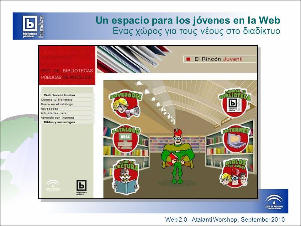Web 2.0 –Atalanti Worshop, September 2010 Cómo evaluamos nuestra experiencia  Aspectos a favor: – Mayor interacción con nuestros usuarios – Nuevos usuarios (nativos digitales) – Alfabetizamos a inmigrantes digitales – Herramientas Web 2.0 son gratuitas, al alcance de cualquiera – Fáciles de usar, intuitivas e interactivas – Mejora la imagen de la biblioteca (Redes Sociales)  Θετικές πλευρές: – Αυξημένη αλληλεπίδραση με τους χρήστες μας – Οι νέοι χρήστες (ψηφιακοί ιθαγενείς) – Διδάσκουμε τη χρήση νέων τεχνολογιών στους ψηφιακούς μετανάστες – Τα εργαλεία του Web 2.0 είναι ελεύθερα, ανοικτά σε όλους – Εύκολο στη χρήση, διαισθητικό και διαδραστικά – Βελτίωση της εικόνας της βιβλιοθήκης Πώς θα αξιολογήσουμε την εμπειρία μας