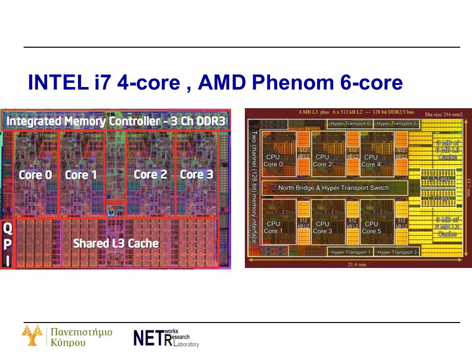 INTEL i7 4-core, AMD Phenom 6-core