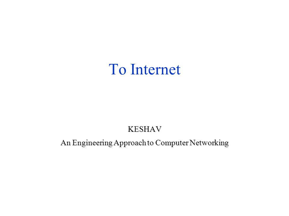 Το Internet KESHAV An Engineering Approach to Computer Networking