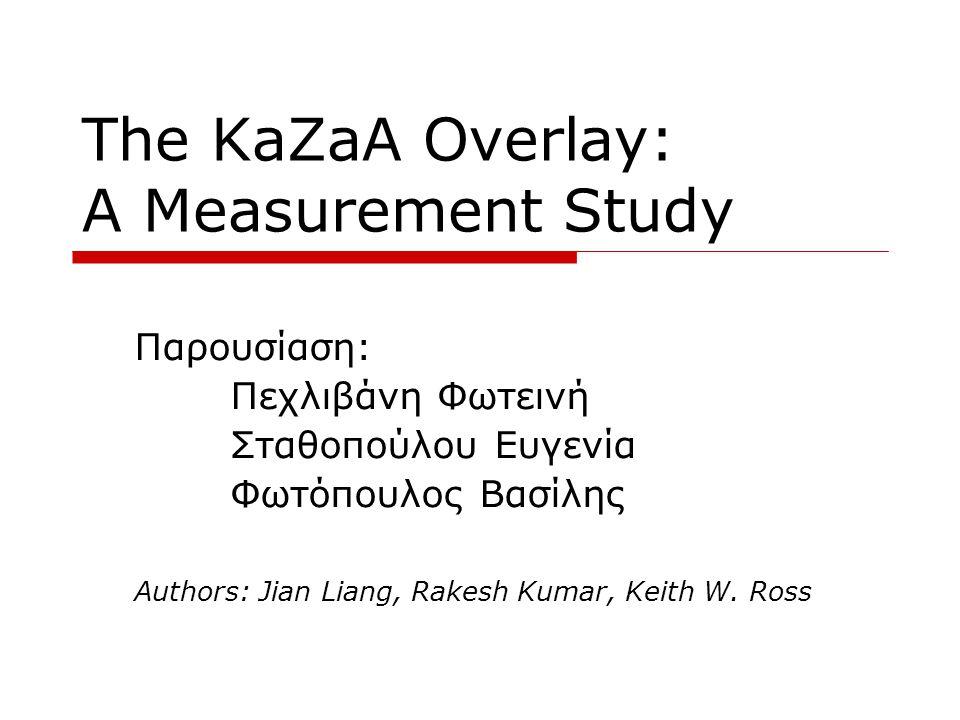 Introduction  Το KaZaA είναι μία από τις σημαντικότερες εφαρμογές του Internet όσον αφορά τον αριθμό των κόμβων που συμμετέχουν αλλά και το βαθμό της κυκλοφορίας  Λίγα πράγματα είναι γνωστά όσον αφορά το overlay του KaZaA, την διατήρηση του overlay αλλά και το signaling protocol