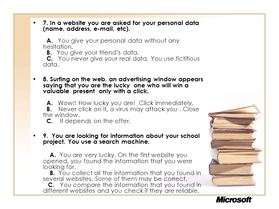 • 7.In a website you are asked for your personal data (name, address, e-mail, etc).