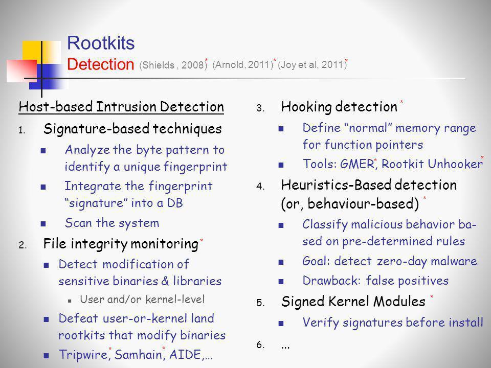 Rootkits Detection Host-based Intrusion Detection 1. Signature-based techniques  Analyze the byte pattern to identify a unique fingerprint  Integrat