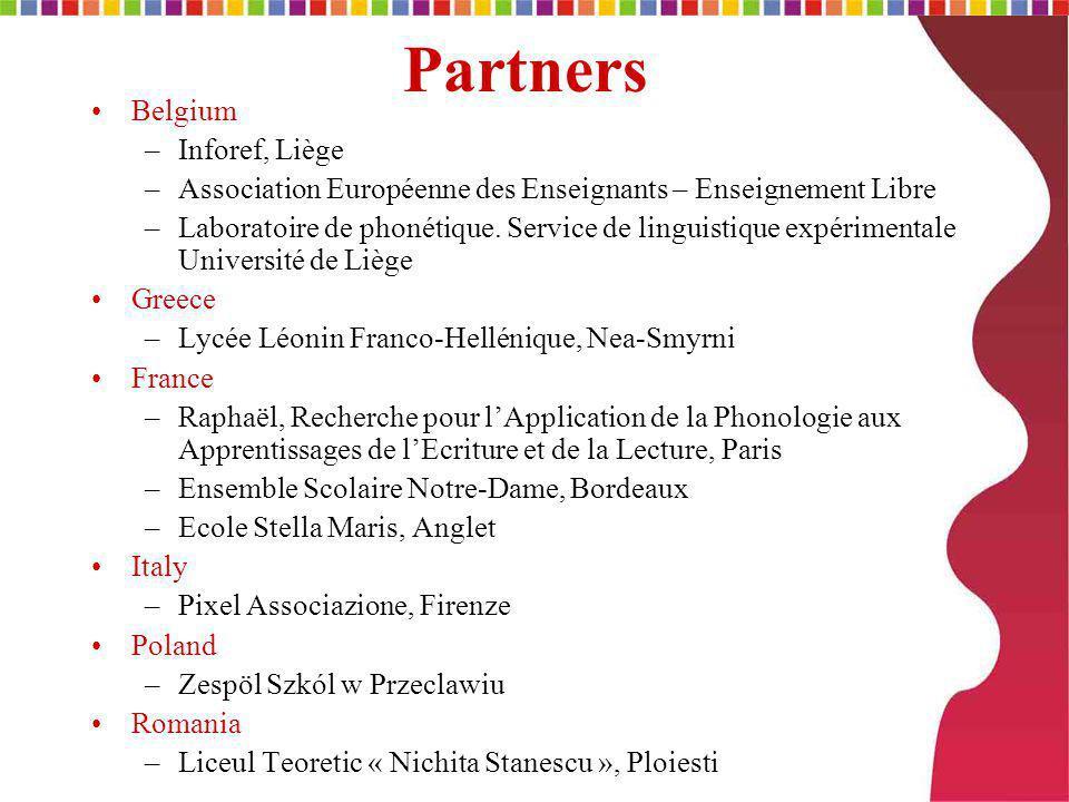 Partners •Belgium –Inforef, Liège –Association Européenne des Enseignants – Enseignement Libre –Laboratoire de phonétique.