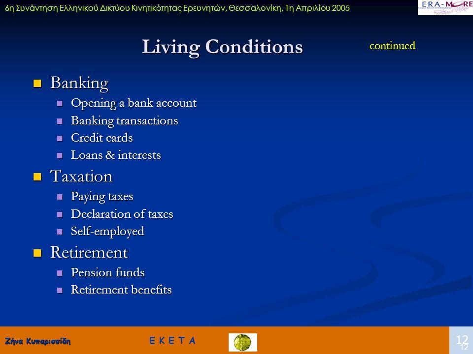Ζήνα Κυπαρισσίδη Ζήνα Κυπαρισσίδη Ε Κ Ε Τ Α 12 6η Συνάντηση Ελληνικού Δικτύου Κινητικότητας Ερευνητών, Θεσσαλονίκη, 1η Απριλίου 2005 12 Living Conditi