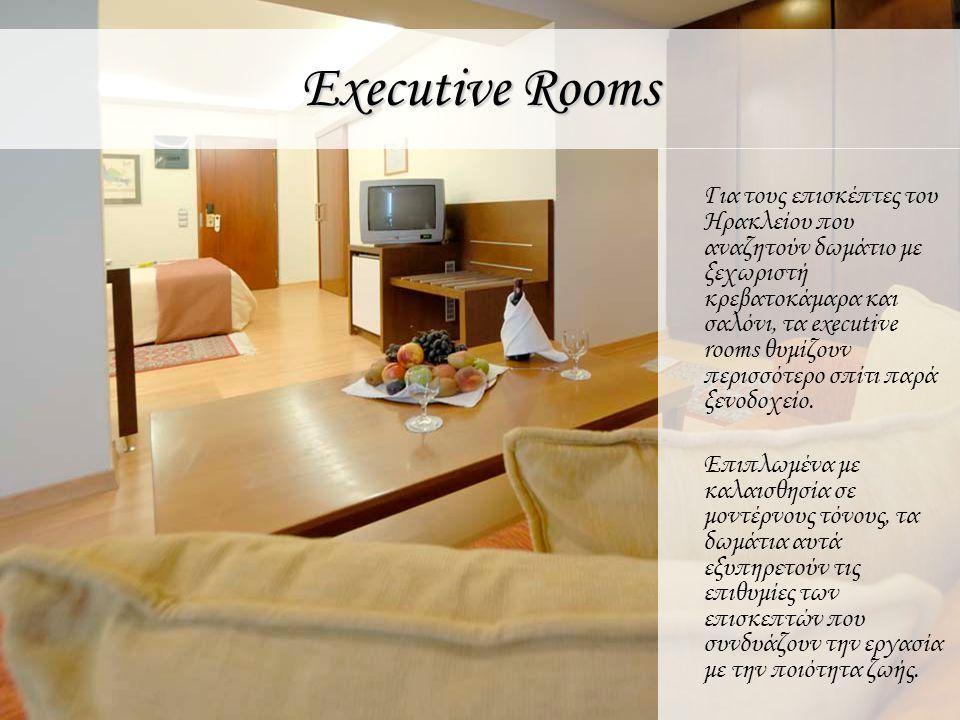 Executive Rooms Για τους επισκέπτες του Ηρακλείου που αναζητούν δωμάτιο με ξεχωριστή κρεβατοκάμαρα και σαλόνι, τα executive rooms θυμίζουν περισσότερο