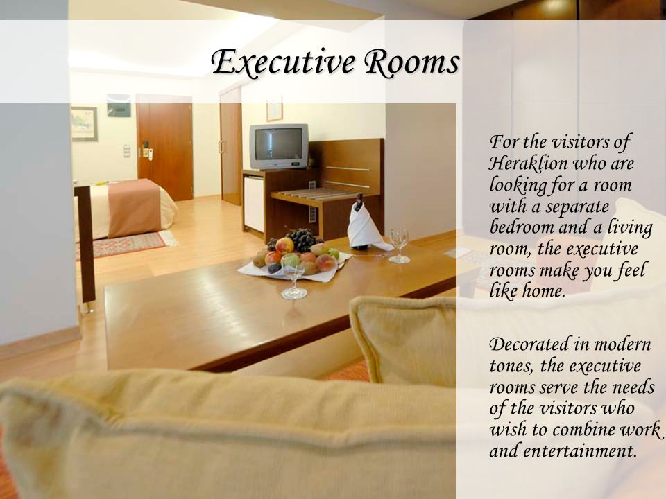 Executive Rooms For the visitors of Heraklion who are looking for a room with a separate bedroom and a living room, the executive rooms make you feel