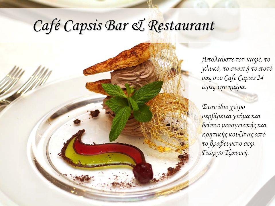 Café Capsis Bar & Restaurant Απολαύστε τον καφέ, το γλυκό, το σνακ ή το ποτό σας στο Cafe Capsis 24 ώρες την ημέρα. Στον ίδιο χώρο σερβίρεται γεύμα κα